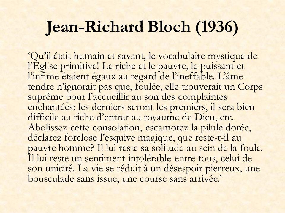 Jean-Richard Bloch (1936) Quil était humain et savant, le vocabulaire mystique de lEglise primitive! Le riche et le pauvre, le puissant et linfime éta