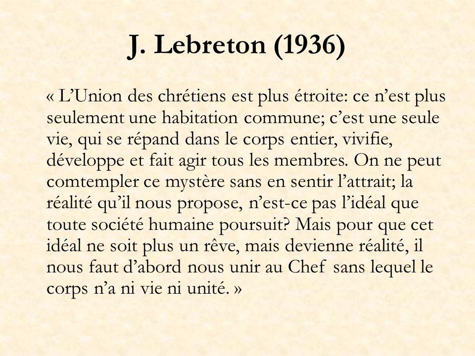 J. Lebreton (1936) « LUnion des chrétiens est plus étroite: ce nest plus seulement une habitation commune; cest une seule vie, qui se répand dans le c