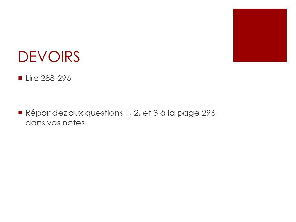 DEVOIRS Lire 288-296 Répondez aux questions 1, 2, et 3 à la page 296 dans vos notes.