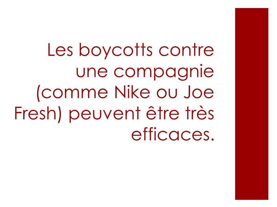 Les boycotts contre une compagnie (comme Nike ou Joe Fresh) peuvent être très efficaces.