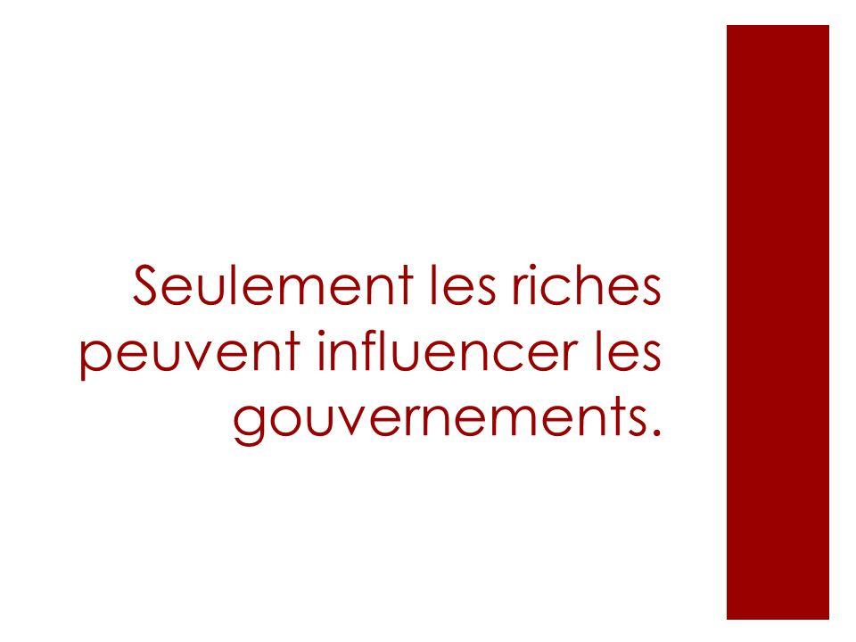 Seulement les riches peuvent influencer les gouvernements.