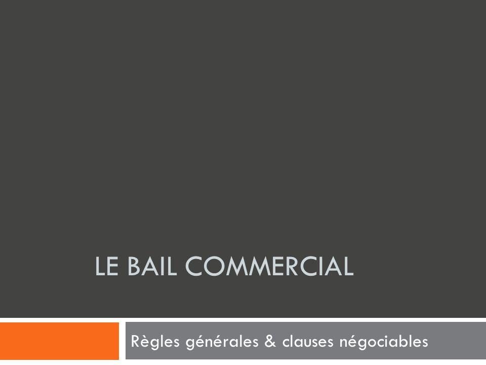 LE BAIL COMMERCIAL Règles générales & clauses négociables