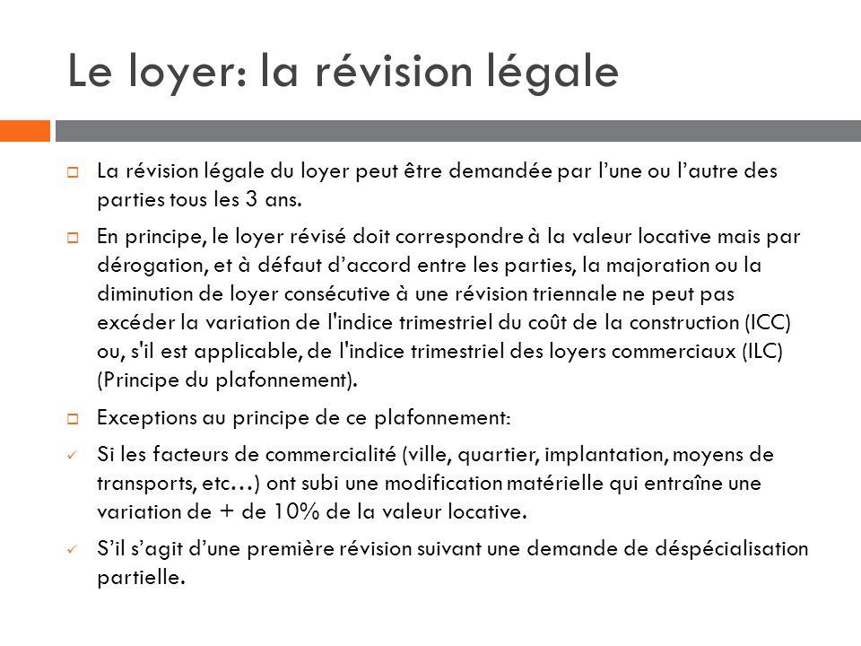 Le loyer: la révision légale La révision légale du loyer peut être demandée par lune ou lautre des parties tous les 3 ans. En principe, le loyer révis