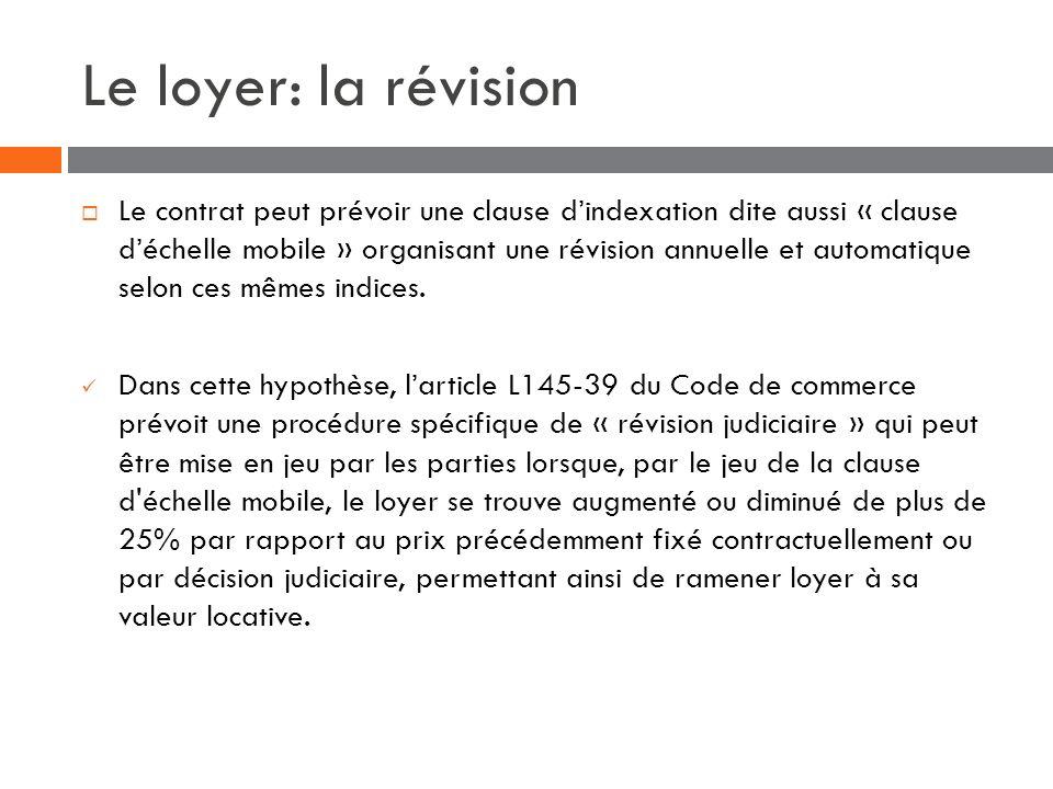 Le loyer: la révision Le contrat peut prévoir une clause dindexation dite aussi « clause déchelle mobile » organisant une révision annuelle et automat