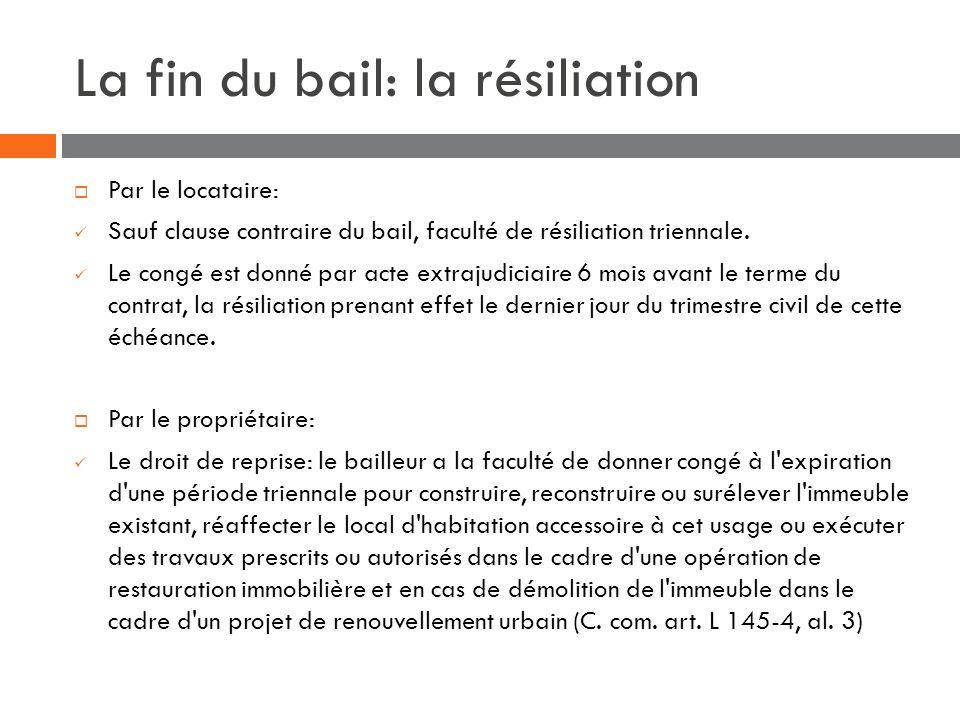 La fin du bail: la résiliation Par le locataire: Sauf clause contraire du bail, faculté de résiliation triennale. Le congé est donné par acte extrajud