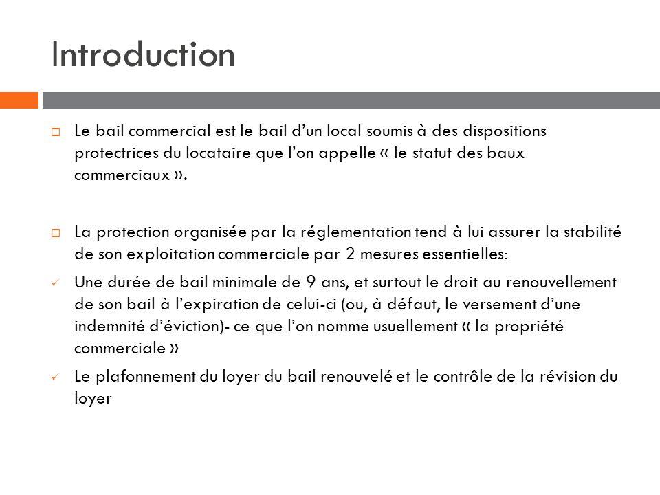 Introduction Le bail commercial est le bail dun local soumis à des dispositions protectrices du locataire que lon appelle « le statut des baux commerc