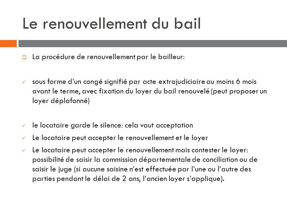 Le renouvellement du bail La procédure de renouvellement par le bailleur: sous forme dun congé signifié par acte extrajudiciaire au moins 6 mois avant