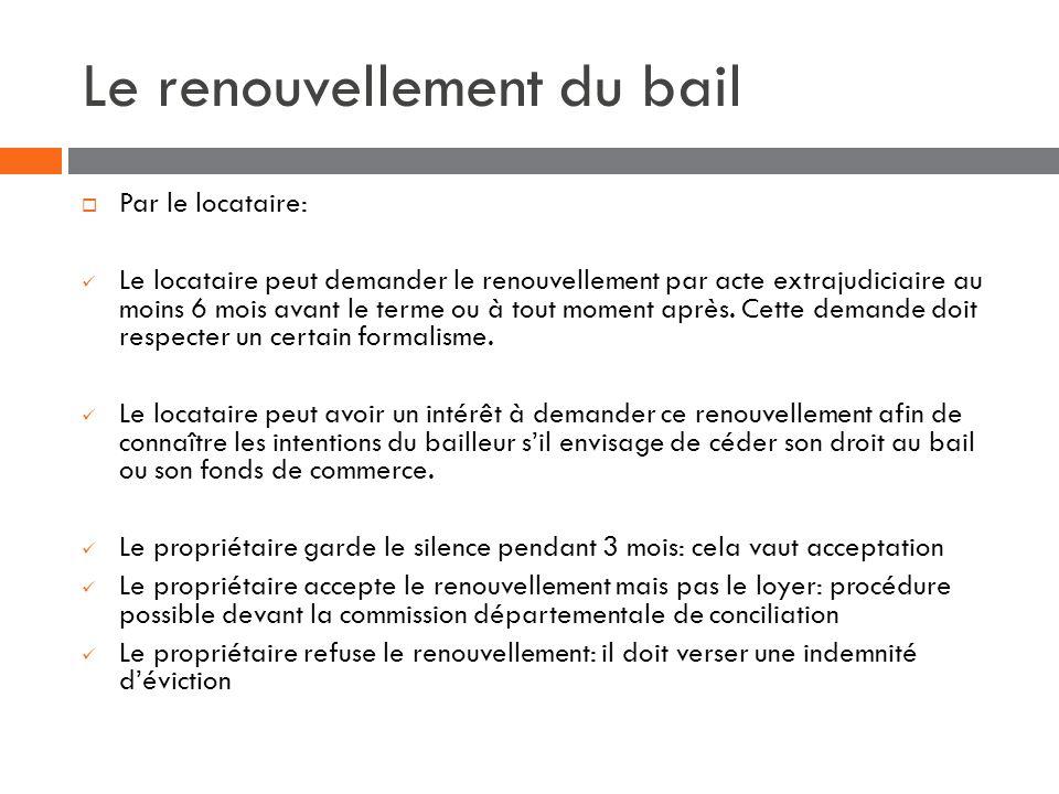 Le renouvellement du bail Par le locataire: Le locataire peut demander le renouvellement par acte extrajudiciaire au moins 6 mois avant le terme ou à