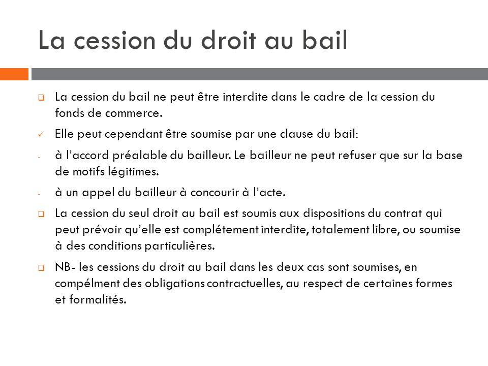 La cession du droit au bail La cession du bail ne peut être interdite dans le cadre de la cession du fonds de commerce. Elle peut cependant être soumi