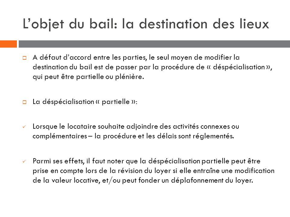 Lobjet du bail: la destination des lieux A défaut daccord entre les parties, le seul moyen de modifier la destination du bail est de passer par la pro