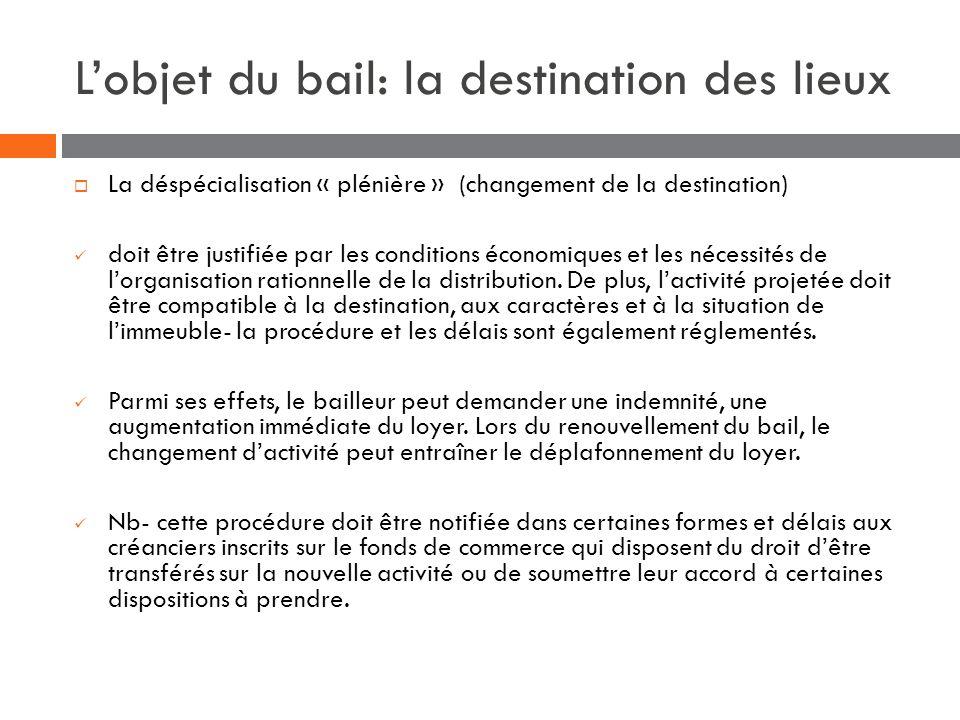 Lobjet du bail: la destination des lieux La déspécialisation « plénière » (changement de la destination) doit être justifiée par les conditions économ