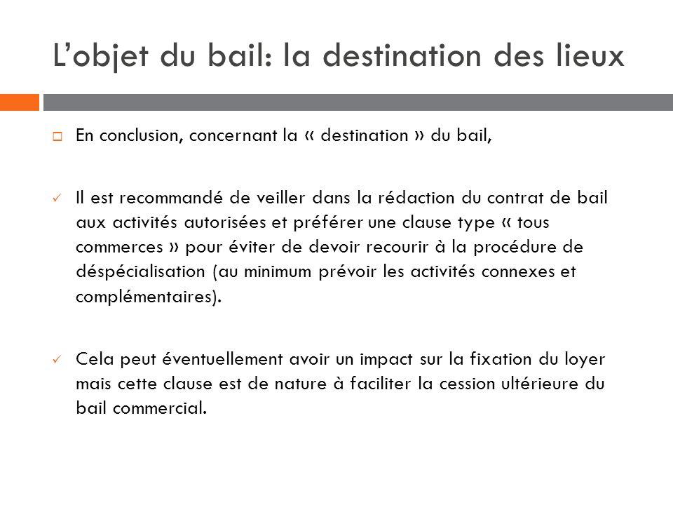 Lobjet du bail: la destination des lieux En conclusion, concernant la « destination » du bail, Il est recommandé de veiller dans la rédaction du contr