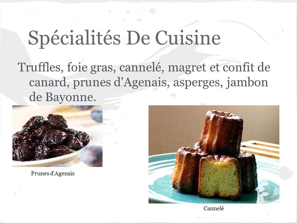 Spécialités De Cuisine Truffles, foie gras, cannelé, magret et confit de canard, prunes d'Agenais, asperges, jambon de Bayonne. Prunes d'Agenais Canne