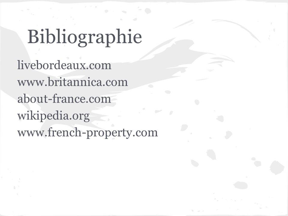 Bibliographie livebordeaux.com www.britannica.com about-france.com wikipedia.org www.french-property.com