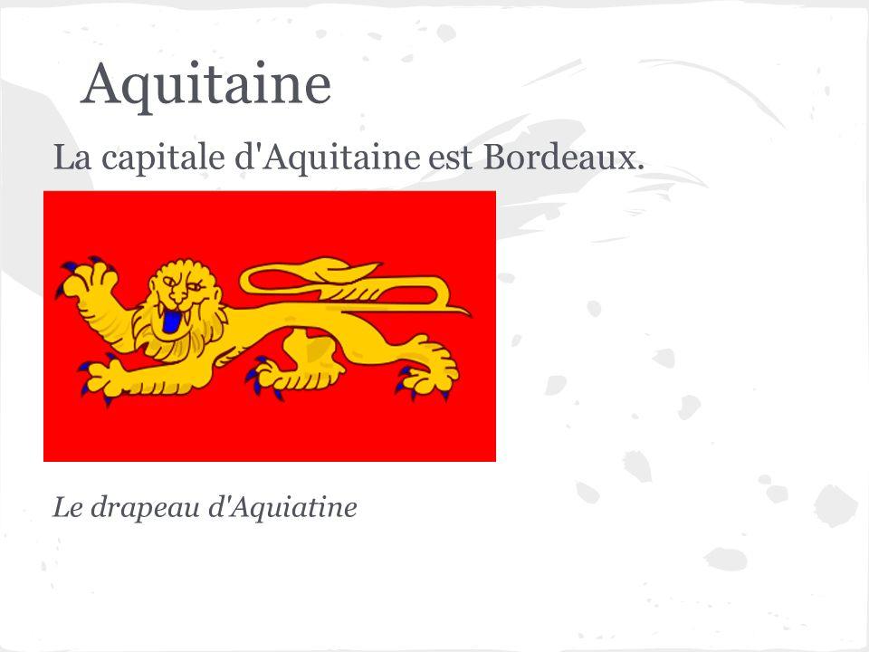 Aquitaine La capitale d'Aquitaine est Bordeaux. Le drapeau d'Aquiatine