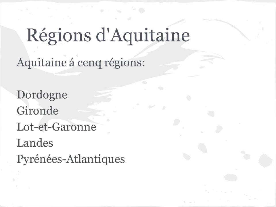 Régions d'Aquitaine Aquitaine á cenq régions: Dordogne Gironde Lot-et-Garonne Landes Pyrénées-Atlantiques