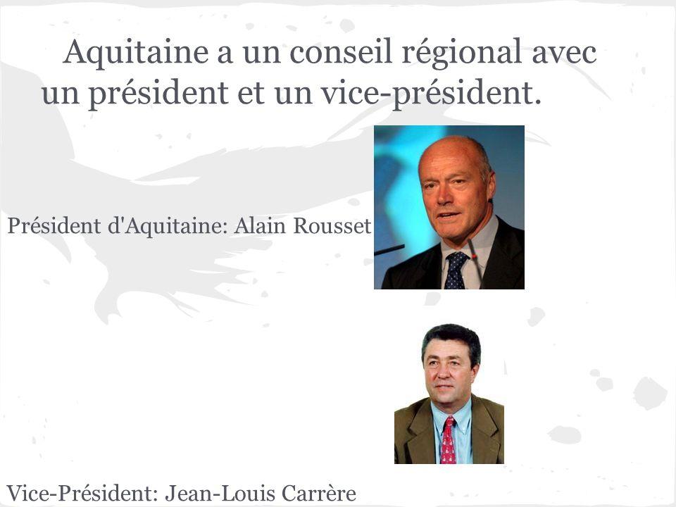Aquitaine a un conseil régional avec un président et un vice-président. Président d'Aquitaine: Alain Rousset Vice-Président: Jean-Louis Carrère