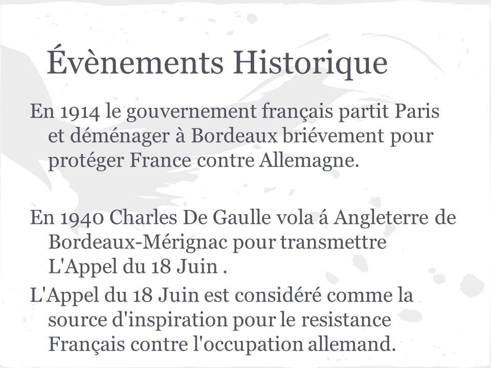 Évènements Historique En 1914 le gouvernement français partit Paris et déménager à Bordeaux briévement pour protéger France contre Allemagne. En 1940