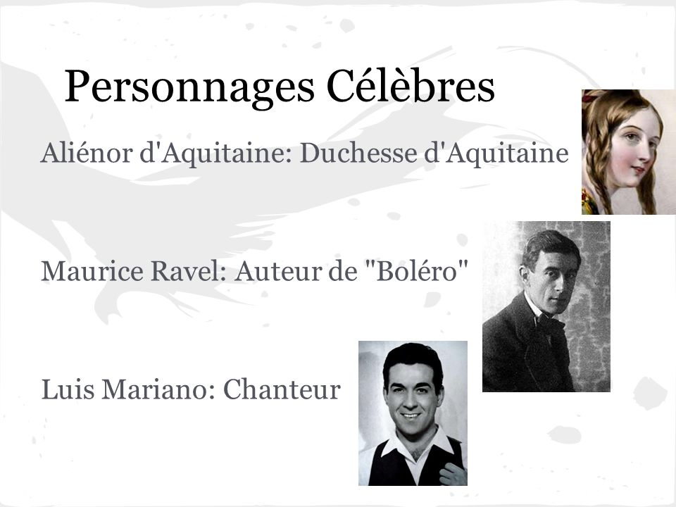 Personnages Célèbres Aliénor d'Aquitaine: Duchesse d'Aquitaine Maurice Ravel: Auteur de