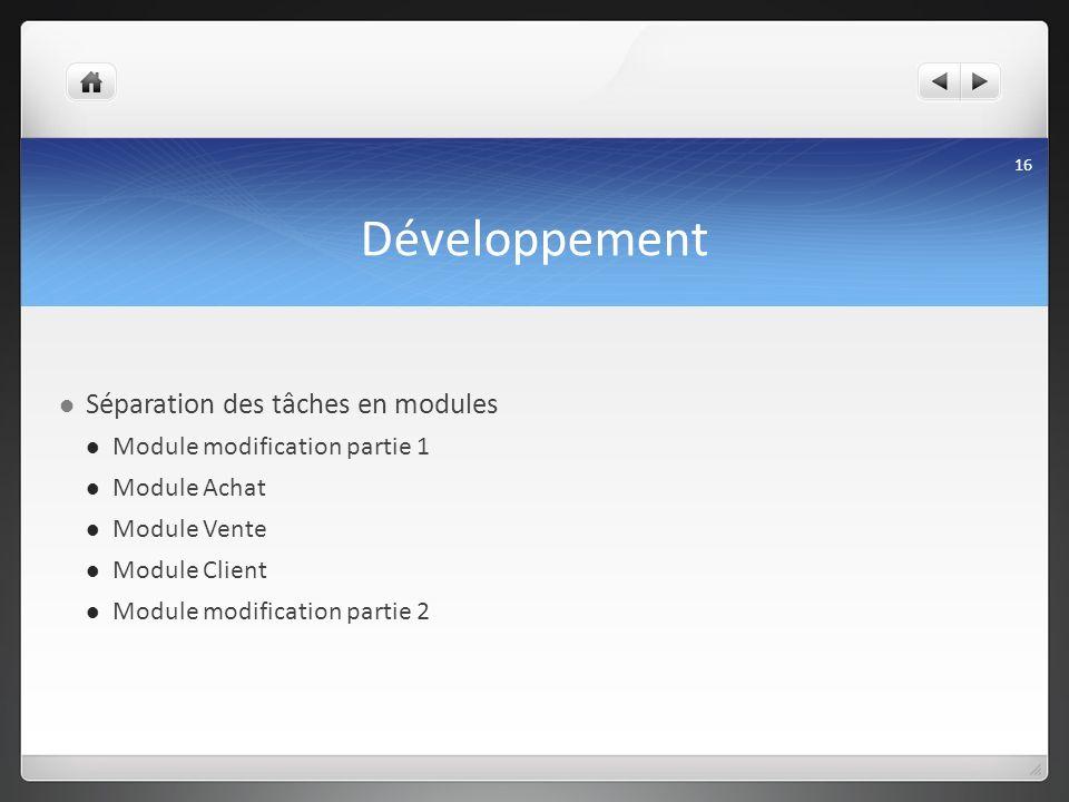 Développement Séparation des tâches en modules Module modification partie 1 Module Achat Module Vente Module Client Module modification partie 2 16