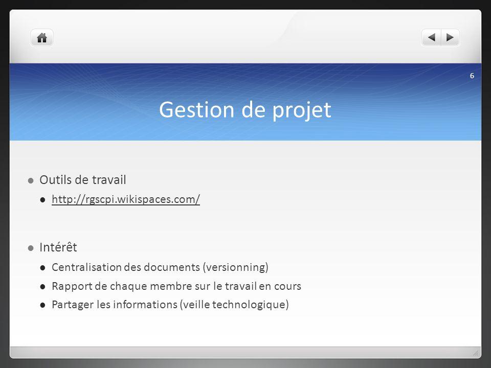 Gestion de projet Outils de travail http://rgscpi.wikispaces.com/ Intérêt Centralisation des documents (versionning) Rapport de chaque membre sur le t