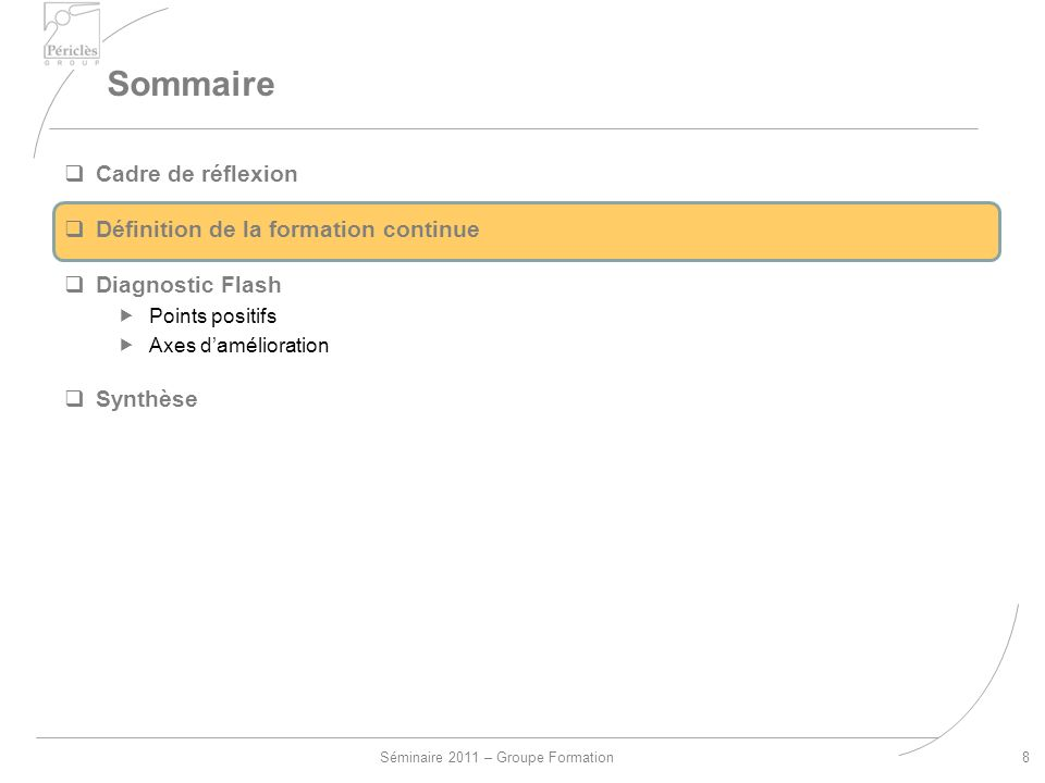 Séminaire 2011 – Groupe Formation Sommaire 8 Cadre de réflexion Définition de la formation continue Diagnostic Flash Points positifs Axes damélioration Synthèse