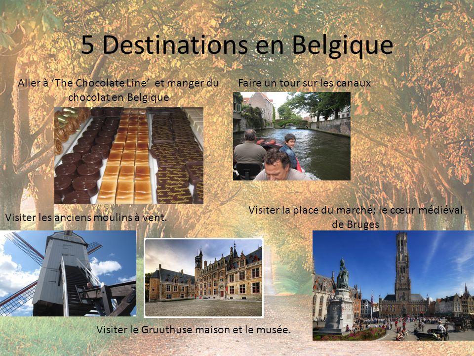 5 Destinations en Belgique Aller à The Chocolate Line et manger du chocolat en Belgique Faire un tour sur les canaux Visiter les anciens moulins à vent.