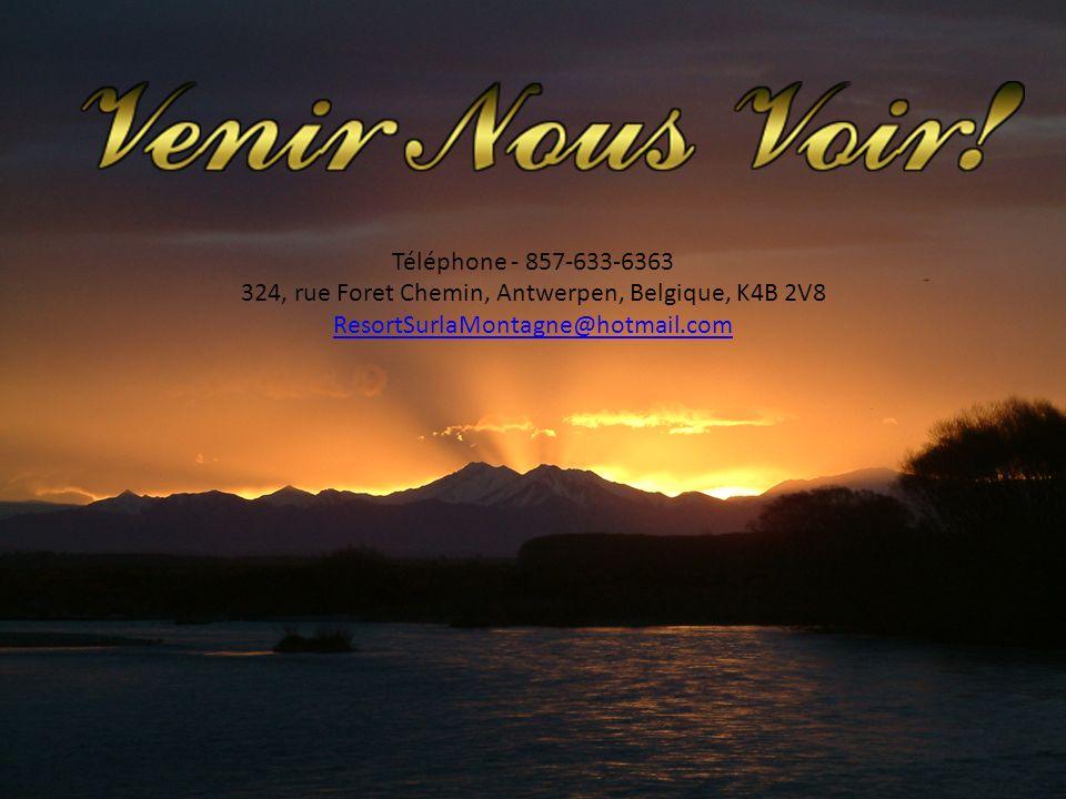 Téléphone - 857-633-6363 324, rue Foret Chemin, Antwerpen, Belgique, K4B 2V8 ResortSurlaMontagne@hotmail.com
