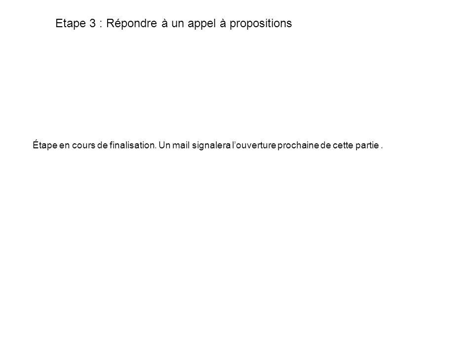 Etape 3 : Répondre à un appel à propositions Étape en cours de finalisation.