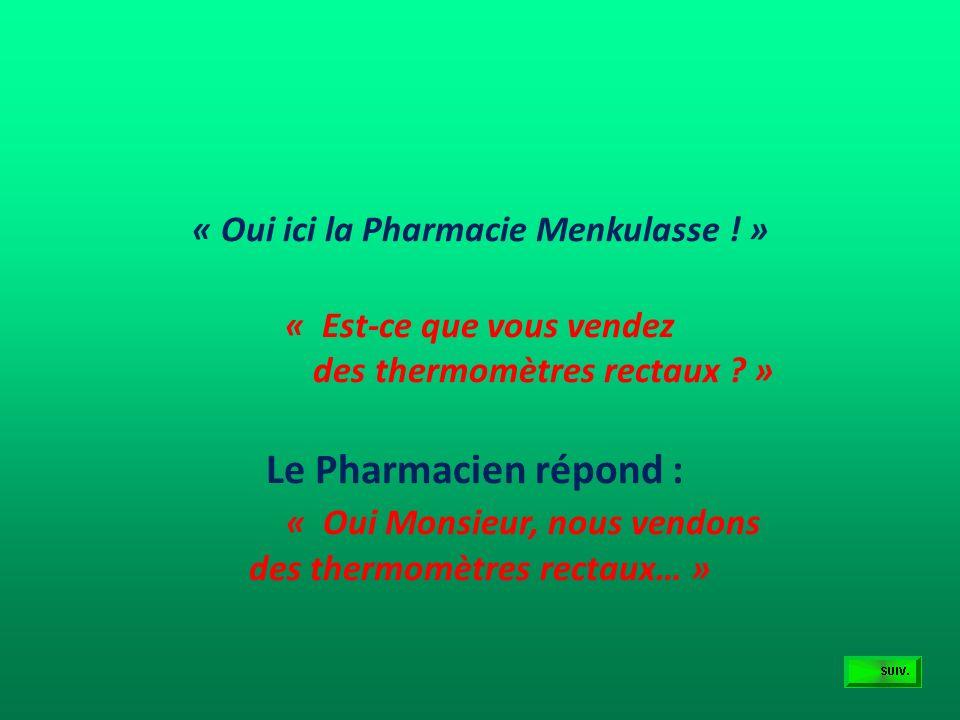 L'appel téléphonique ! Le pharmacien du village de Montcuq reçoit un coup de téléphone : « Allo la Pharmacie Menkulasse ? »