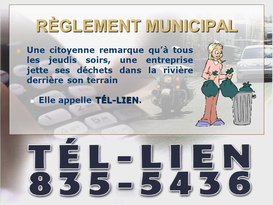 RÈGLEMENT MUNICIPAL Une citoyenne remarque quà tous les jeudis soirs, une entreprise jette ses déchets dans la rivière derrière son terrain TÉL-LIEN Elle appelle TÉL-LIEN.