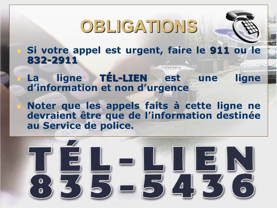 OBLIGATIONS 911 832-2911 Si votre appel est urgent, faire le 911 ou le 832-2911 TÉL-LIEN La ligne TÉL-LIEN est une ligne dinformation et non durgence Noter que les appels faits à cette ligne ne devraient être que de linformation destinée au Service de police.