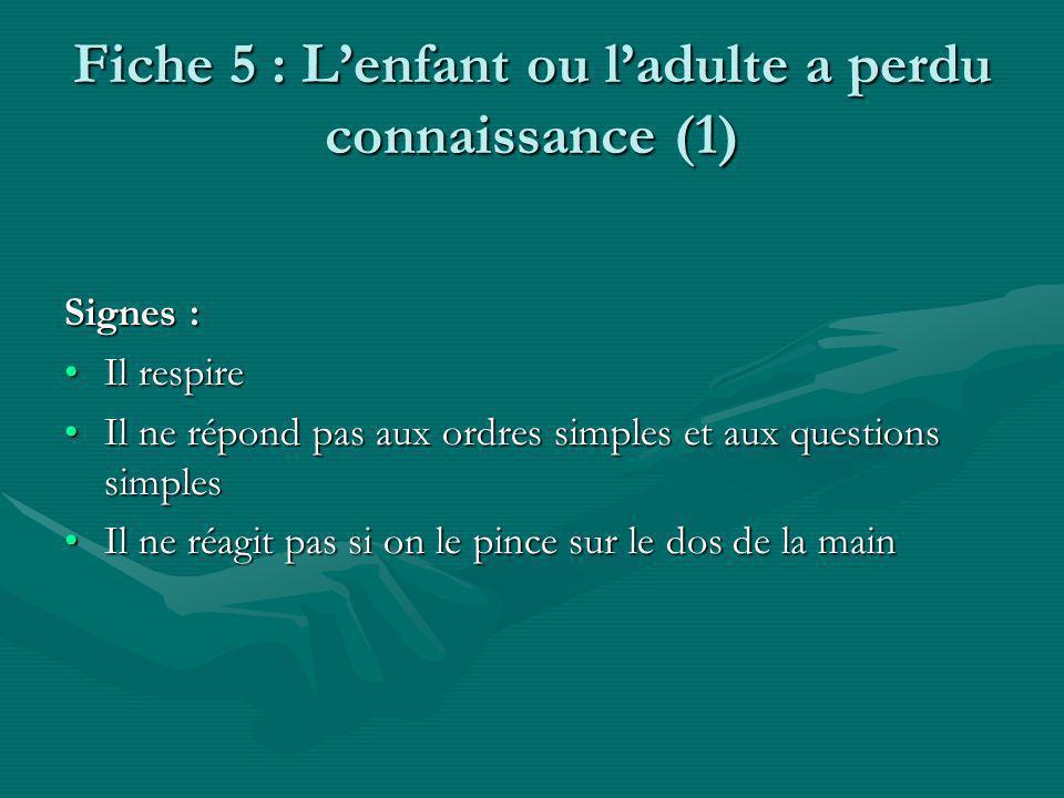 Fiche 5 : Lenfant ou ladulte a perdu connaissance (2) Que faire .