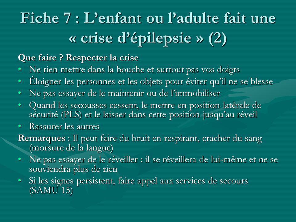 Fiche 7 : Lenfant ou ladulte fait une « crise dépilepsie » (2) Que faire .