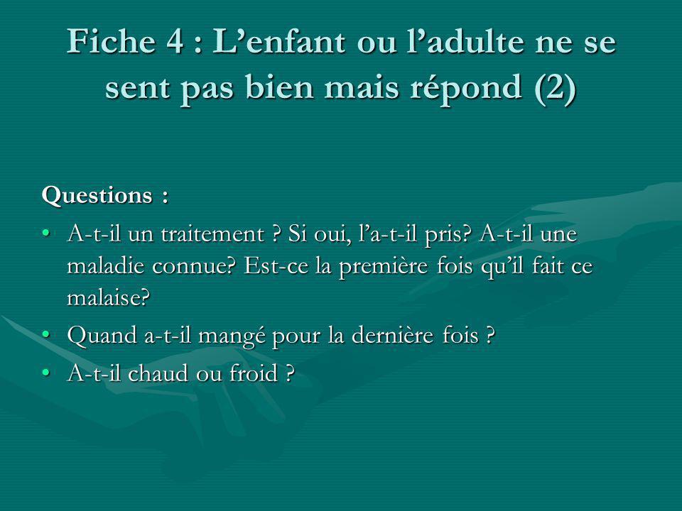 Fiche 4 : Lenfant ou ladulte ne se sent pas bien mais répond (2) Questions : A-t-il un traitement .