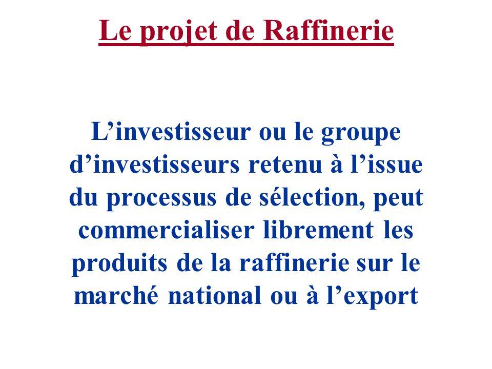 Le projet de Raffinerie Linvestisseur ou le groupe dinvestisseurs retenu à lissue du processus de sélection, peut commercialiser librement les produit