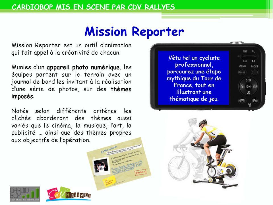 Mission Reporter CARDIOBOP MIS EN SCENE PAR CDV RALLYES Mission Reporter est un outil danimation qui fait appel à la créativité de chacun. Munies dun