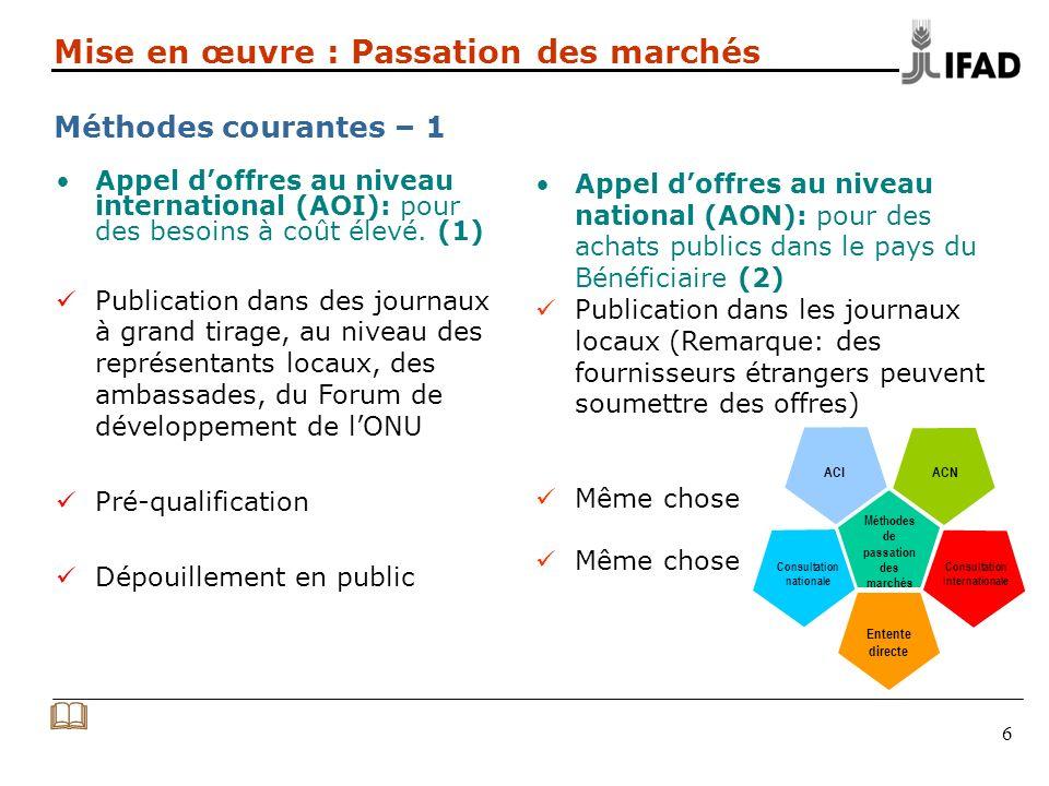 7 Mise en œuvre : Passation des marchés Méthodes courantes – 1 ( suite) Appel doffres au niveau international (AOI): pour des besoins à coût élevé.
