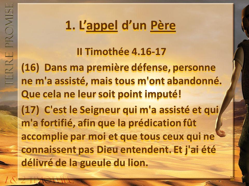 1. Lappel dun Père II Timothée 4.16-17 (16) Dans ma première défense, personne ne m'a assisté, mais tous m'ont abandonné. Que cela ne leur soit point