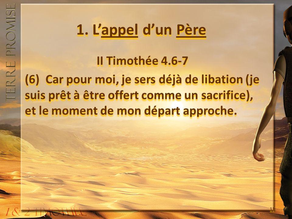1. Lappel dun Père II Timothée 4.6-7 (6) Car pour moi, je sers déjà de libation (je suis prêt à être offert comme un sacrifice), et le moment de mon d