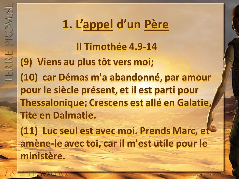 1. Lappel dun Père II Timothée 4.9-14 (9) Viens au plus tôt vers moi; (10) car Démas m'a abandonné, par amour pour le siècle présent, et il est parti