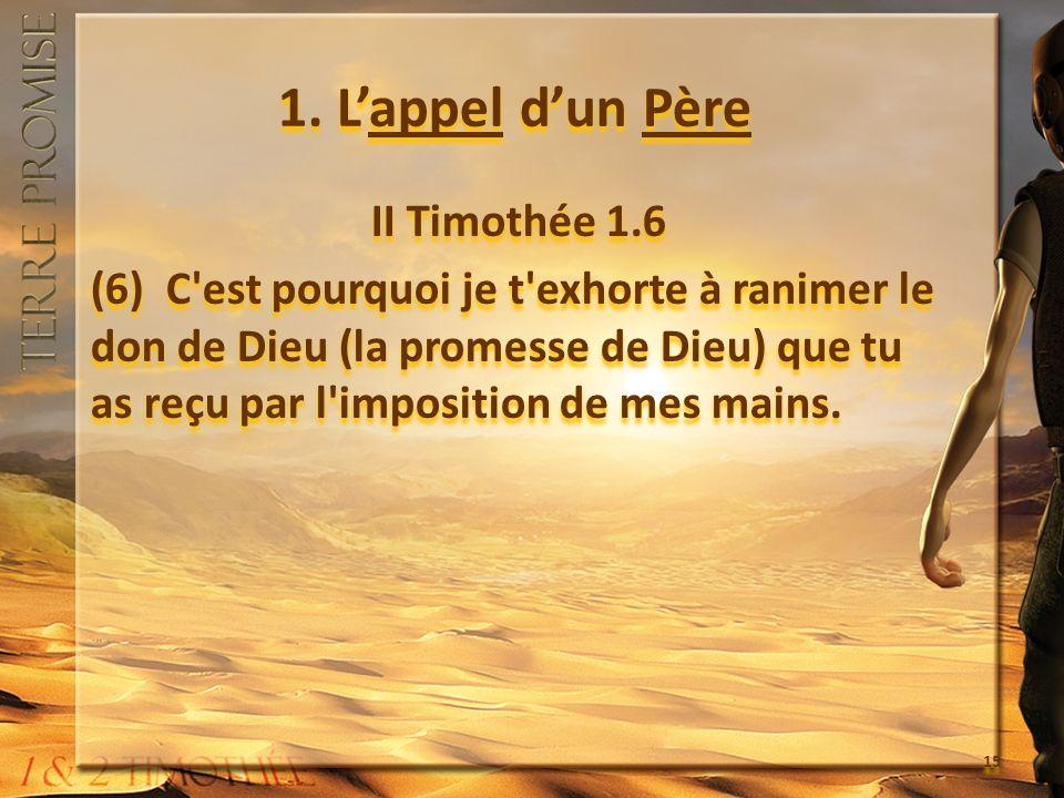 1. Lappel dun Père II Timothée 1.6 (6) C'est pourquoi je t'exhorte à ranimer le don de Dieu (la promesse de Dieu) que tu as reçu par l'imposition de m