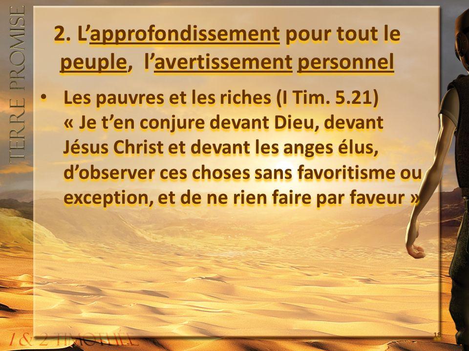 2. Lapprofondissement pour tout le peuple, lavertissement personnel Les pauvres et les riches (I Tim. 5.21) « Je ten conjure devant Dieu, devant Jésus