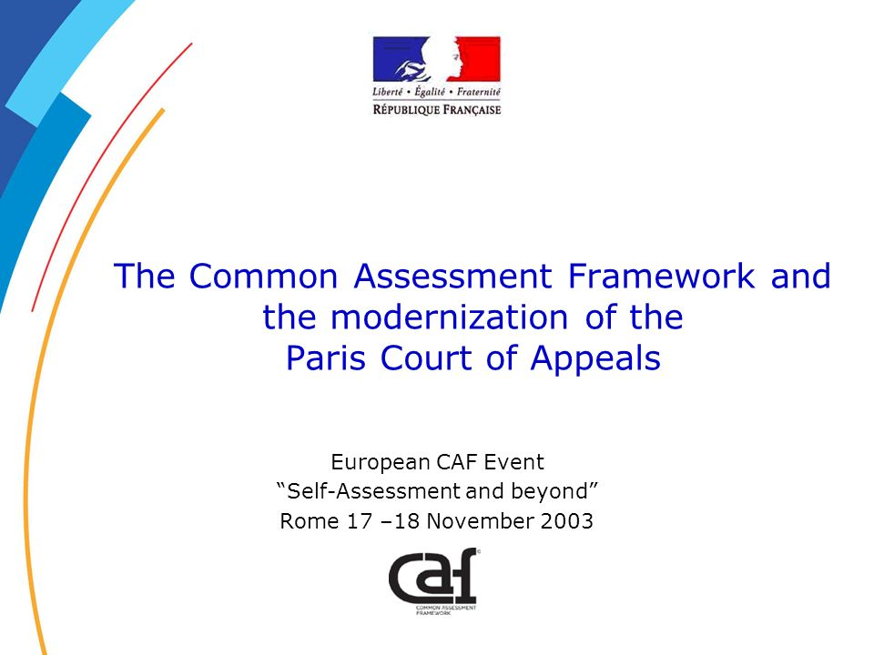 The Common Assessment Framework and the modernization of the Paris Court of Appeals European CAF Event Self-Assessment and beyond Rome 17 –18 November 2003