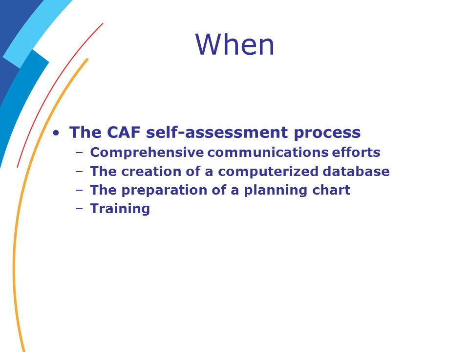 When Post-CAF follow-up operations –Development and implementation of an improvement plan –Monitoring progress and continuation of the assessment process