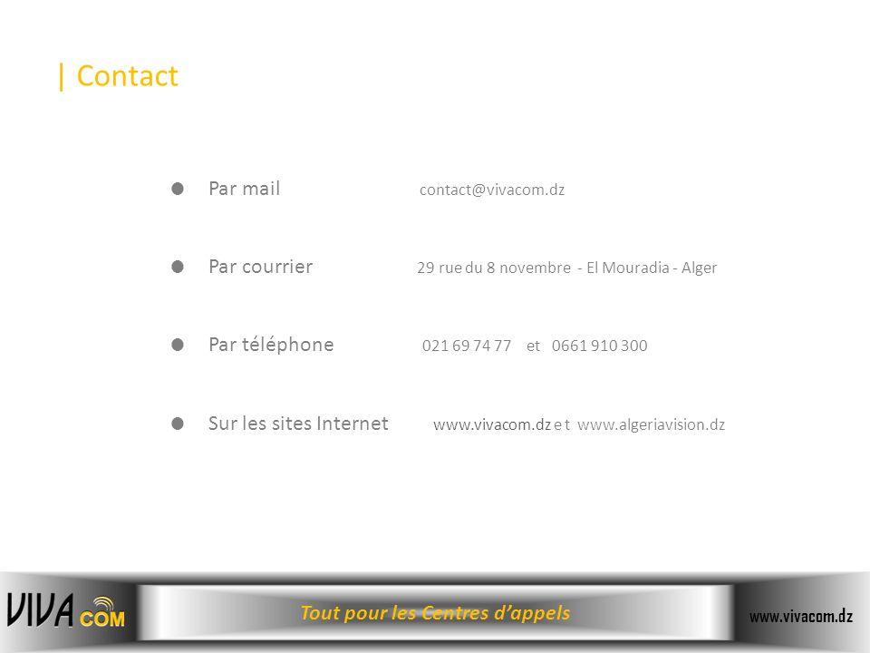 Tout pour les Centres dappels www.vivacom.dz Par mail contact@vivacom.dz Par courrier 29 rue du 8 novembre - El Mouradia - Alger Par téléphone 021 69