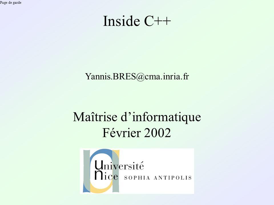 Page de garde Inside C++ Yannis.BRES@cma.inria.fr Maîtrise dinformatique Février 2002