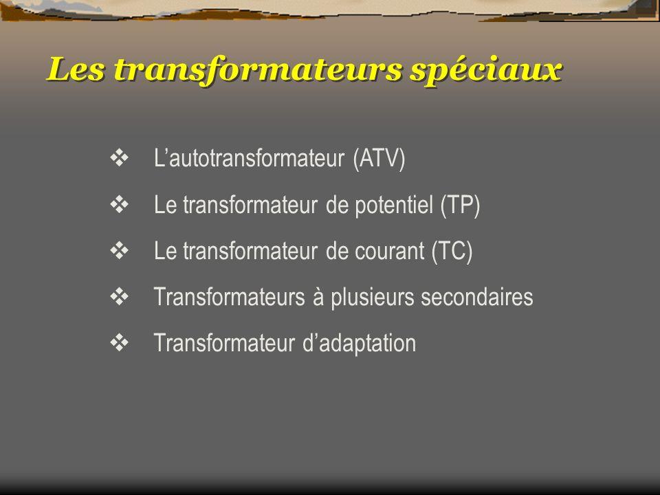 Les transformateurs spéciaux Lautotransformateur (ATV) Le transformateur de potentiel (TP) Le transformateur de courant (TC) Transformateurs à plusieu