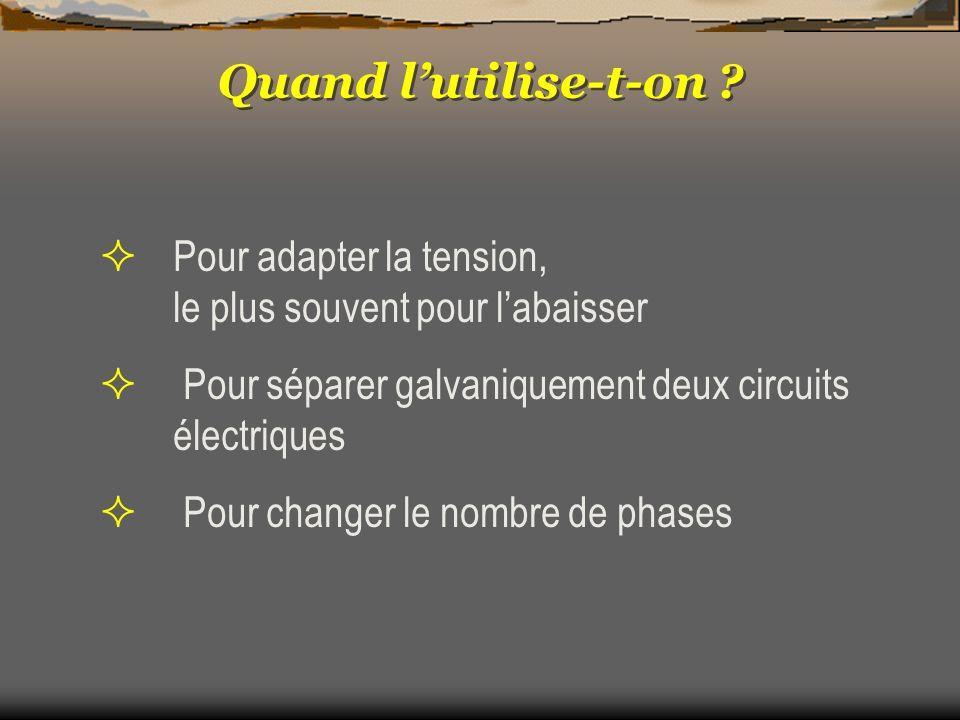 Quand lutilise-t-on ? Pour adapter la tension, le plus souvent pour labaisser Pour séparer galvaniquement deux circuits électriques Pour changer le no