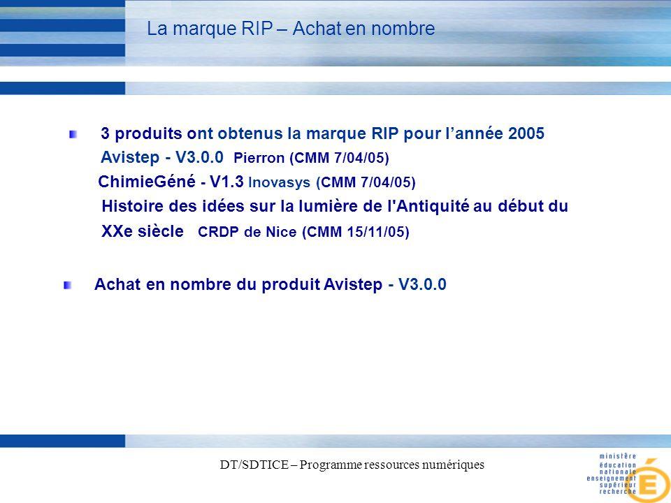 7 DT/SDTICE – Programme ressources numériques La marque RIP – Achat en nombre 3 produits ont obtenus la marque RIP pour lannée 2005 Avistep - V3.0.0 Pierron (CMM 7/04/05) ChimieGéné - V1.3 Inovasys (CMM 7/04/05) Histoire des idées sur la lumière de l Antiquité au début du XXe siècle CRDP de Nice (CMM 15/11/05) Achat en nombre du produit Avistep - V3.0.0